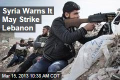 Syria Warns It May Strike Lebanon
