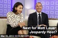 Next for Matt Lauer: Jeopardy Host?