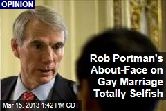 Rob Portman's About-Face on Gay Marriage Totally Selfish
