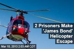 2 Prisoners Make 'James Bond' Helicopter Escape