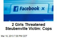 2 Girls Threatened Steubenville Victim: Cops