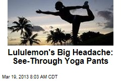 Lululemon's Big Headache: See-Through Yoga Pants
