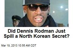 Did Dennis Rodman Just Spill a North Korean Secret?