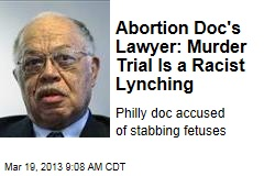 Abortion Doc's Lawyer: Murder Trial Is a Racist Lynching