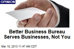 Better Business Bureau Serves Businesses, Not You