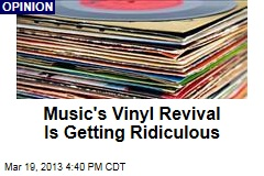 Music's Vinyl Revival Is Getting Ridiculous