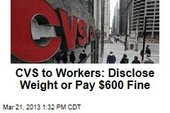 CVS to Workers: Disclose Weight or Pay $600 Fine