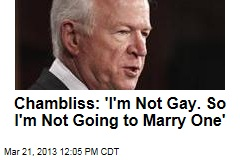 Chambliss: 'I'm Not Gay. So I'm Going to Marry One'