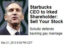 Starbucks CEO to Irked Shareholder: Sell Your Stock