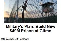 Military's Plan: Build New $49M Prison at Gitmo