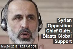 Syrian Opposition Chief Quits, Blasts Global Support