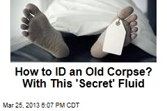 How to ID an Old Corpse? With This 'Secret' Fluid