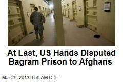 At Last, US Hands Disputed Bagram Prison to Afghans