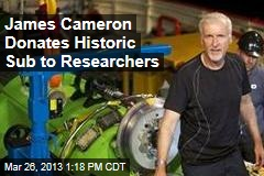 James Cameron Donates Historic Sub to Researchers