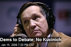 Dems to Debate; No Kucinich