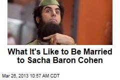 What It's Like to Be Married to Sacha Baron Cohen