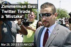 Zimmerman Bro: Twitter Tirade a 'Mistake'
