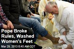 Pope Broke Church Rules, Washed Women's Feet