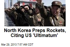 North Korea Preps Rockets, Citing US 'Ultimatum'
