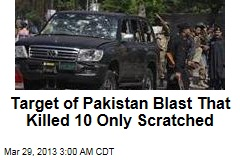 Target of Pakistan Blast That Killed 10 Only Scratched