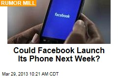 Could Facebook Launch Its Phone Next Week?