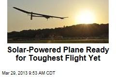 Solar-Powered Plane Ready for Toughest Flight Yet