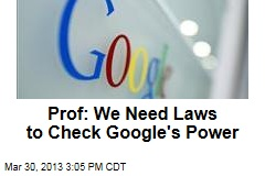 Prof: We Need Laws to Check Google's Power