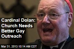 Cardinal Dolan: Church Needs Better Gay Outreach