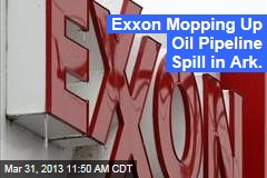 Exxon Mopping Up Oil Pipeline Spill in Ark.