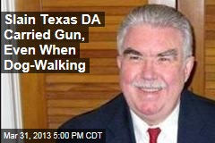 Slain Texas DA Carried Gun, Even When Dog-Walking