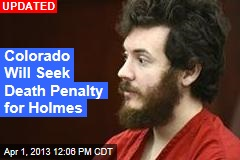 Colorado Will Seek Death Penalty for Holmes