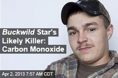 Likely Cause of Death for Buckwild Star: Carbon Monoxide