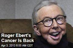 Roger Ebert's Cancer Is Back