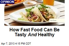How Fast Food Can Be Good And Good For You