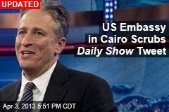 US Embassy in Cairo Exits Twitter Over ... Daily Show