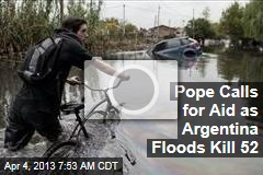 Pope Calls for Aid as Argentina Floods Kill 52
