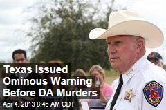 Texas Issued Ominous Warning Before DA Murders