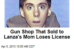 Gun Shop That Sold to Lanza's Mom Loses License