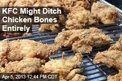 KFC Might Ditch Chicken Bones Entirely