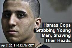 Hamas Cops Grabbing Young Men, Shaving Their Heads