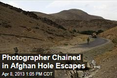 Photographer Chained in Afghan Hole Escapes