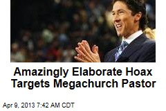 Amazingly Elaborate Hoax Targets Megachurch Pastor