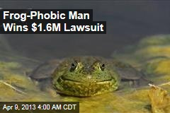 Frog-Phobic Man Wins $1.6M Lawsuit