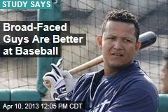 Broad-Faced Guys Are Better at Baseball