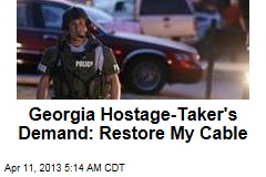 Georgia Hostage- Taker's Demand: Restore My Cable