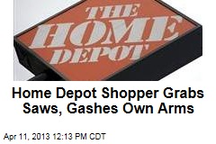 Home Depot Shopper Grabs Saws, Gashes Own Arms