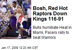Bosh, Red Hot Raptors Down Kings 116-91