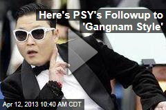 Here's PSY's Followup to 'Gangnam Style'
