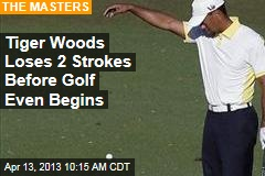 Tiger Woods Loses 2 Strokes Before Golf Even Begins