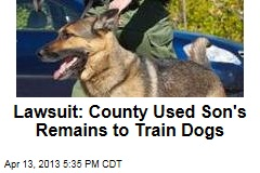 Lawsuit: County Used Son's Remains to Train Dogs